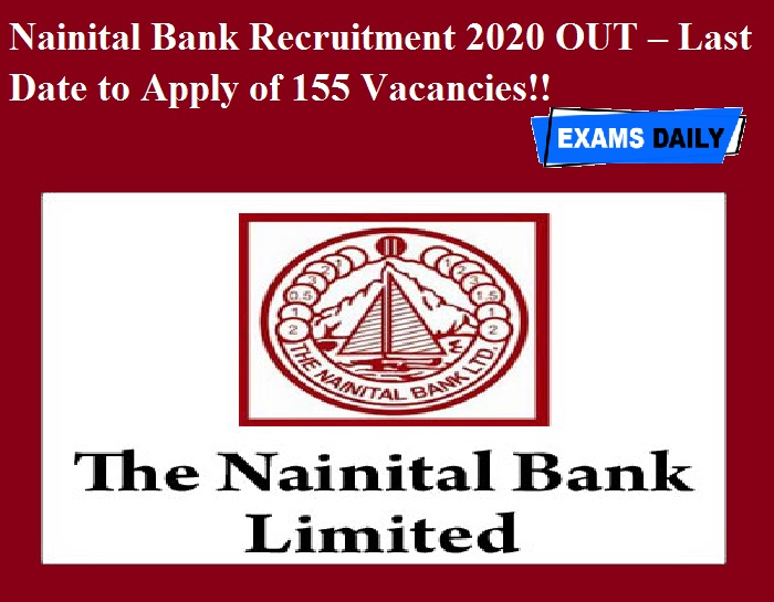 Nainital Bank Recruitment 2020 OUT – Last Date to Apply of 155 Vacancies!!