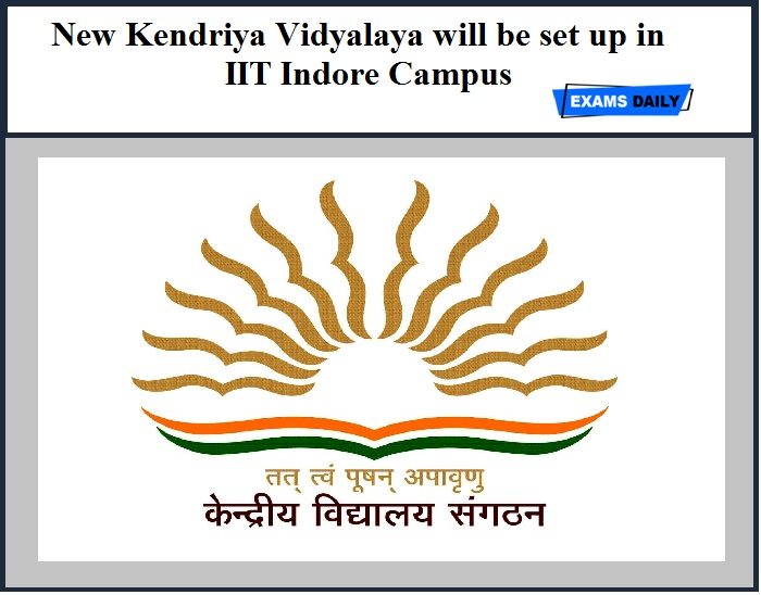 New Kendriya Vidyalaya will be set up in IIT Indore Campus – Get Details Here