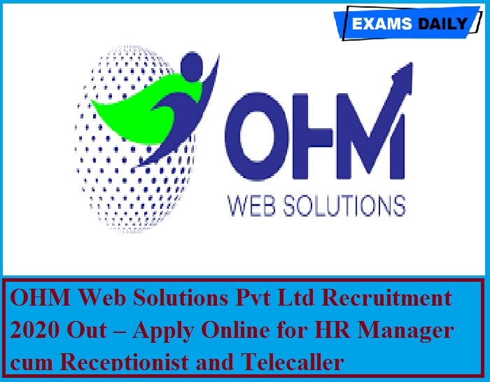 OHM Web Solutions Pvt Ltd Recruitment 2020 Out – Apply Online