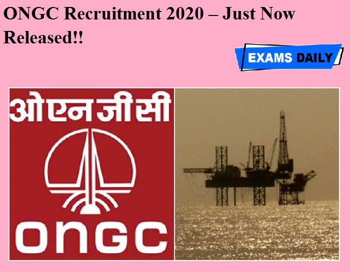 ONGC Recruitment 2020 OUT – Just Now Released!!