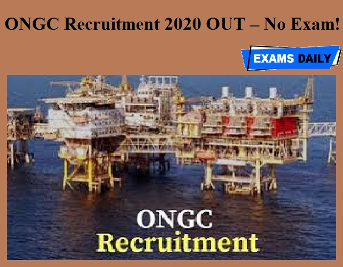ONGC Recruitment 2020 OUT – No Exam!!!