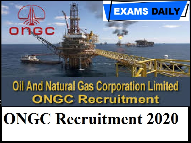 ONGC Recruitment 2020 Out – Last Date for Apply!!!!