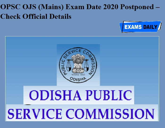 OPSC OJS (Mains) Exam Date 2020 Postponed – Check Official Details