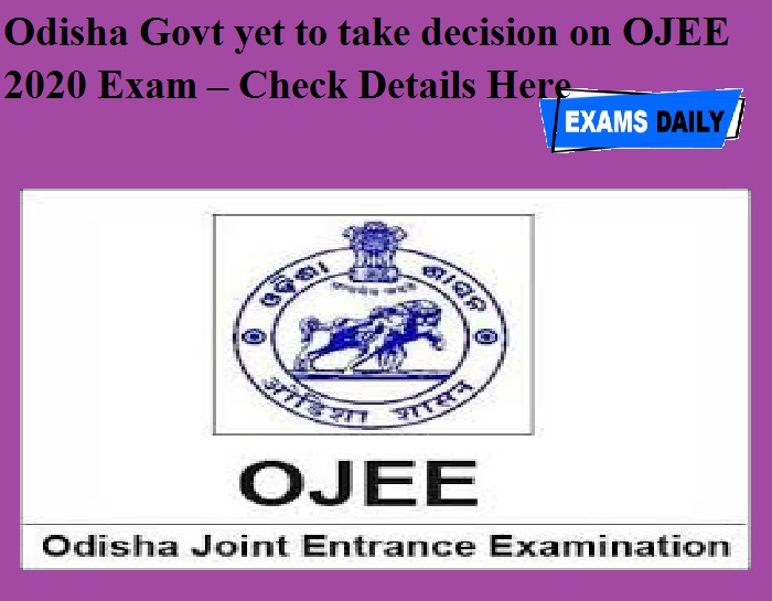 Odisha Govt yet to take decision on OJEE 2020 Exam – Check Details Here