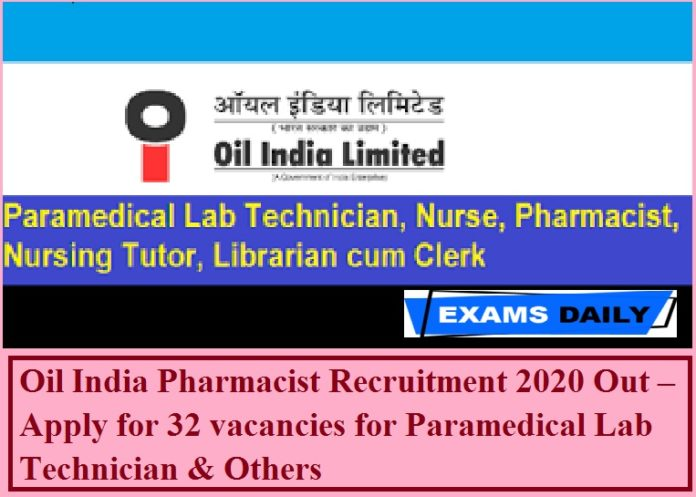 Oil India Pharmacist Recruitment 2020 Out – Apply for 32 vacancies for Paramedical Lab Technician & Others