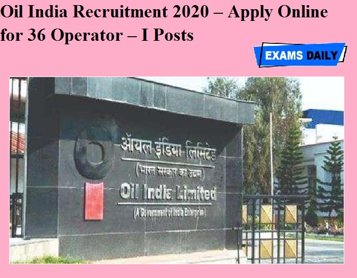 Oil India Recruitment 2020 OUT – Apply Online for 36 Operator – I Posts