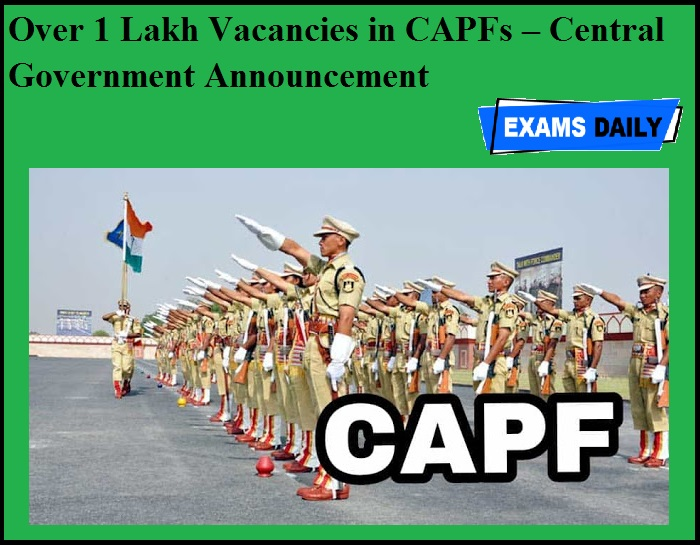 Over 1 Lakh Vacancies in CAPFs – Central Government Announcement