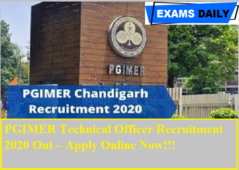 PGIMER Technical Officer Recruitment 2020 Out – Apply Online Now!!!