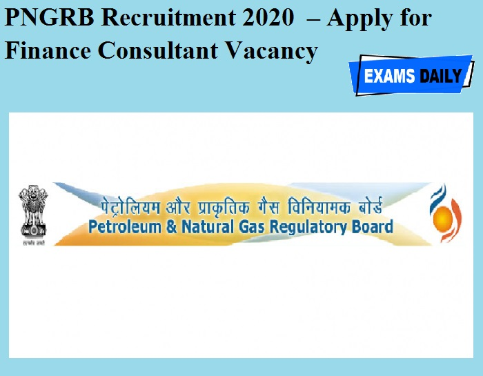 PNGRB Recruitment 2020 OUT – Apply for Finance Consultant Vacancy