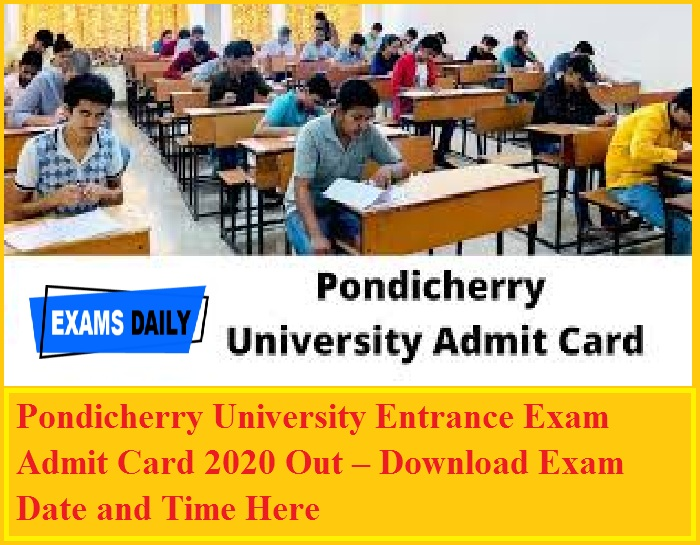 Pondicherry University Entrance Exam Admit Card 2020 Out – Download Exam Date and Time Here