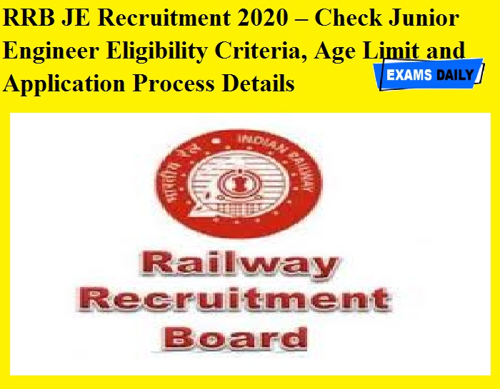 RRB JE Recruitment 2020 – Check Junior Engineer Eligibility Criteria, Age Limit and Application Process Details