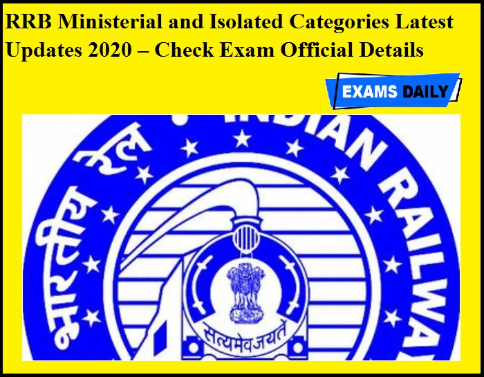 RRB Ministerial and Isolated Categories Latest Updates 2020 – Check Exam Official Details