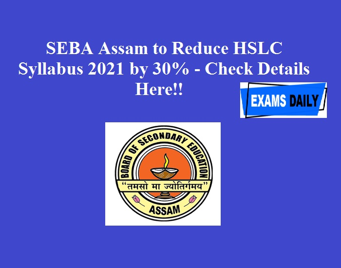 SEBA Assam to Reduce HSLC Syllabus 2021 by 30% - Check Details Here!!