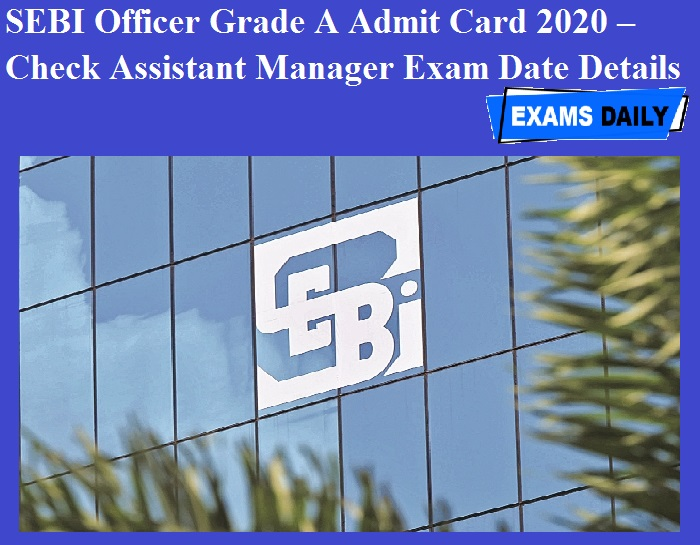 SEBI Officer Grade A Admit Card 2020 – Check Assistant Manager Exam Date Details