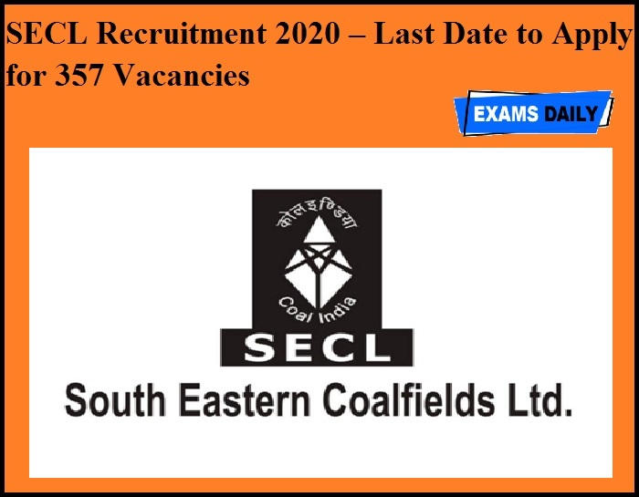 SECL Recruitment 2020 OUT – Last Date to Apply for 357 Vacancies