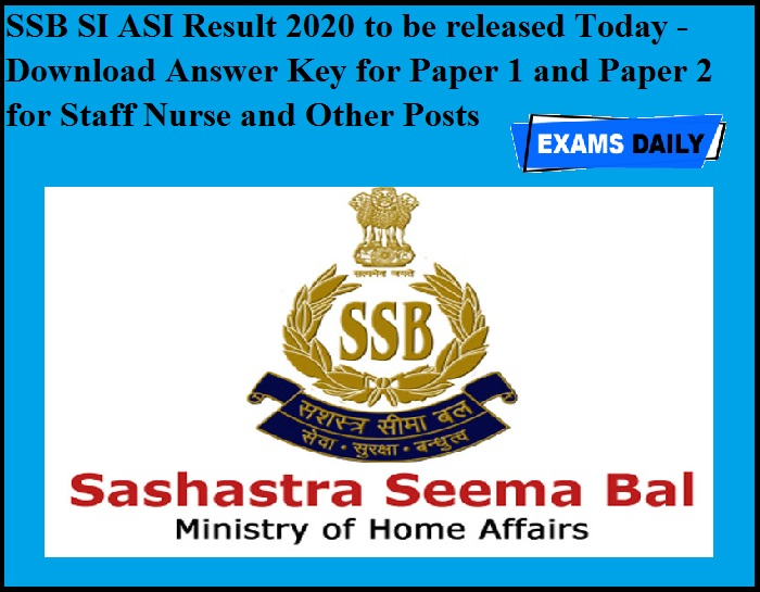 SSB SI ASI Result 2020 to be released Today - Download Answer Key for Paper 1 and Paper 2 for Staff Nurse and Other Posts
