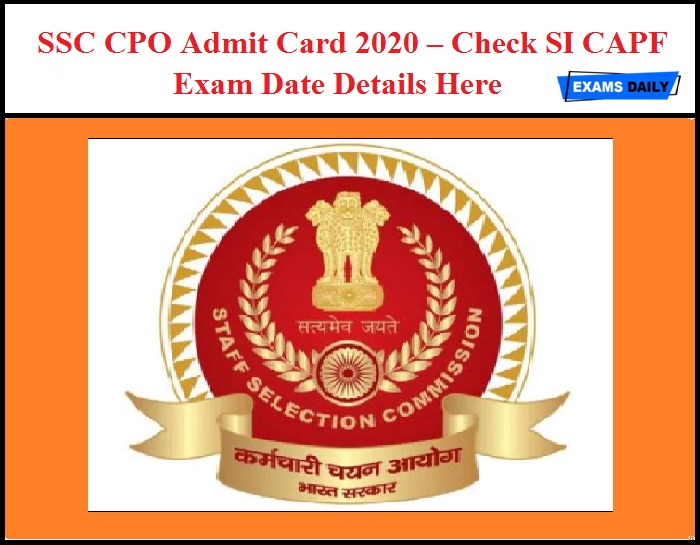 SSC CPO Admit Card 2020 Released Soon – Check SI CAPF Exam Date Details Here