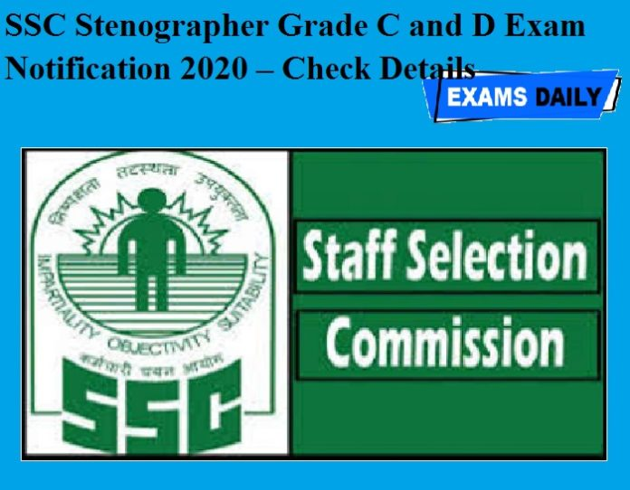SSC Stenographer Grade C and D Exam Notification 2020 – Check Details