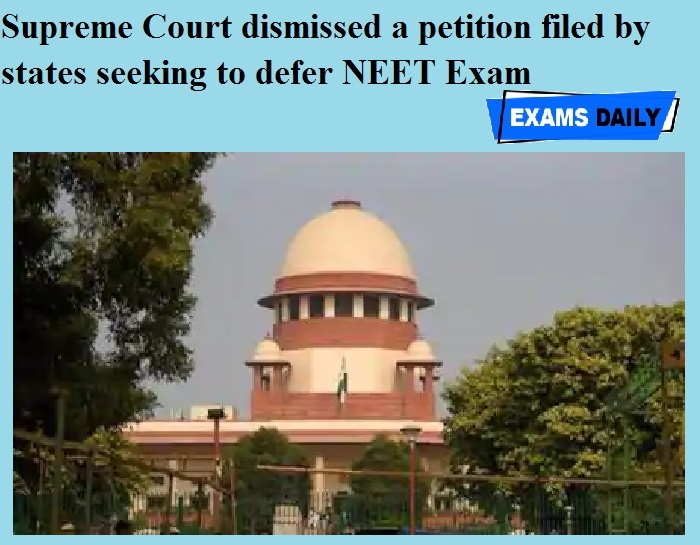 Supreme Court dismissed a petition filed by states seeking to defer NEET Exam