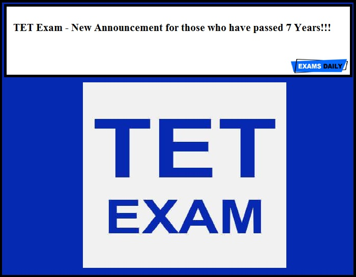 TET Exam - New Announcement for those who have passed 7 Years!!!