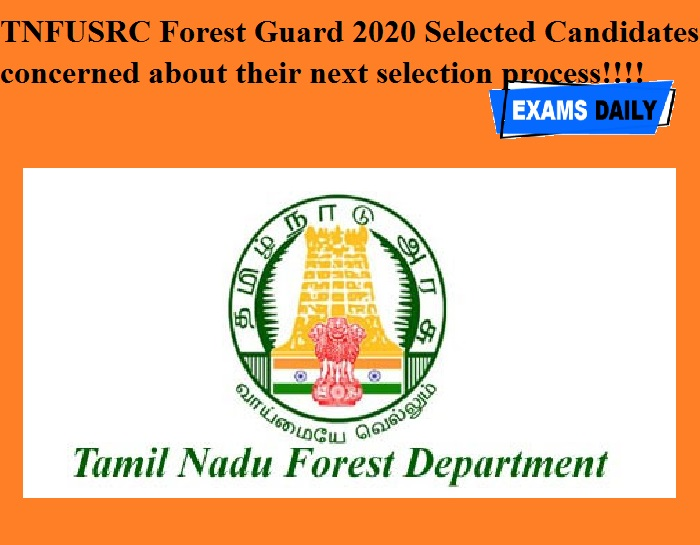 TNFUSRC Forest Guard 2020 Selected Candidates concerned about their next selection process!!!!
