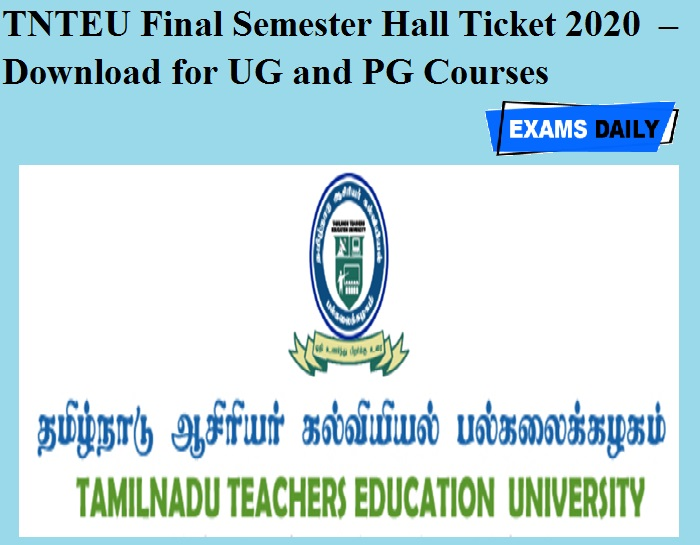 TNTEU Final Semester Hall Ticket 2020 OUT – Download for UG and PG Courses