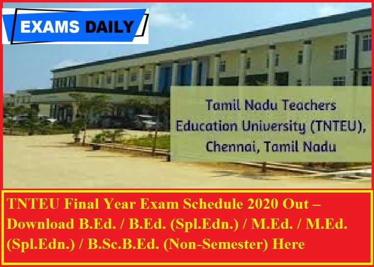 TNTEU Final Year Exam Schedule 2020 Out – Download B.Ed. / B.Ed. (Spl.Edn.) / M.Ed. / M.Ed. (Spl.Edn.) / B.Sc.B.Ed. (Non-Semester) Here
