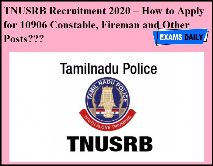 TNUSRB Recruitment 2020 – How to Apply for 10906 Constable, Fireman and Other Posts