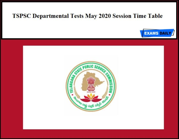 TSPSC Departmental Tests May 2020 Session Time Table Out – Download Scheme!!