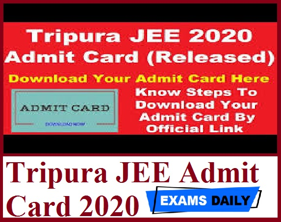Tripura JEE Admit Card 2020 Out – Download Exam Date Here!!!