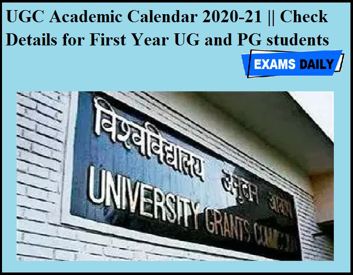 UGC Academic Calendar 2020-21 Check Details for First Year UG and PG students