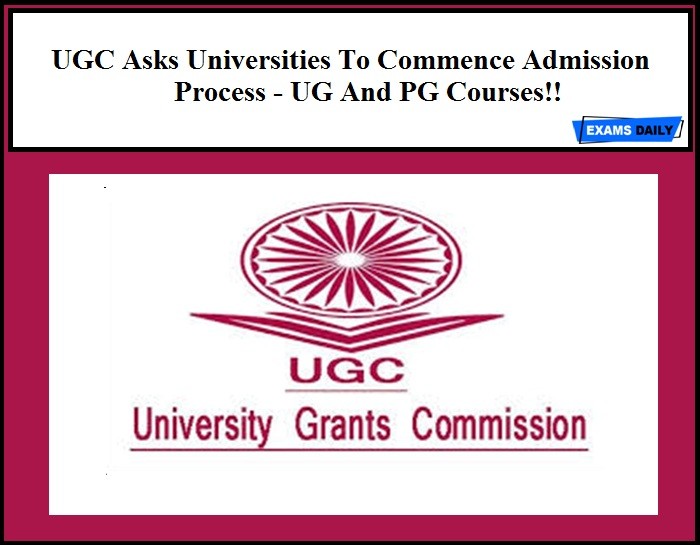 UGC Asks Universities To Commence Admission Process - UG And PG Courses!!