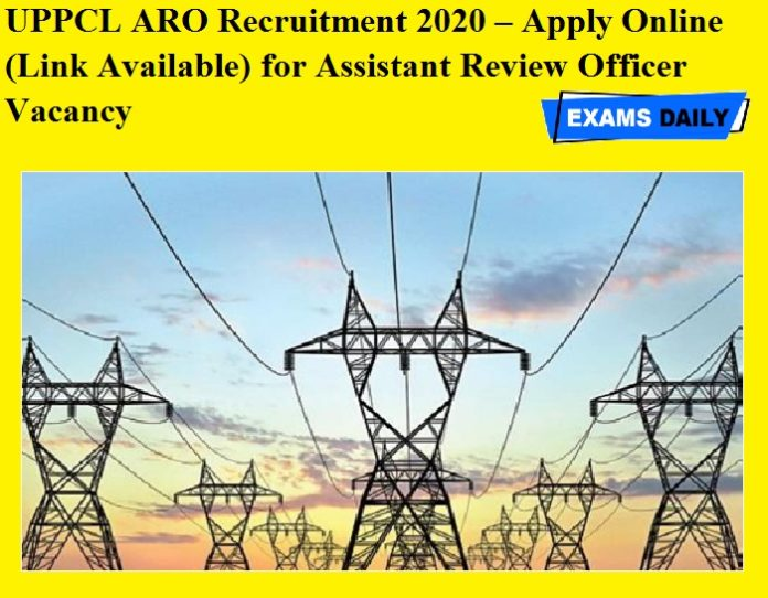 UPPCL ARO Recruitment 2020 OUT – Apply Online (Link Available) for Assistant Review Officer Vacancy