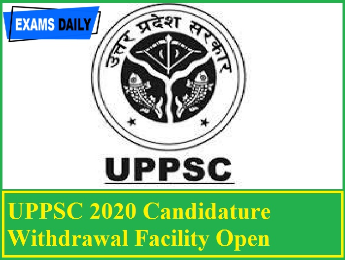 UPPSC 2020 Candidature Withdrawal Facility Open – Withdrawal link for ACF RFO Post