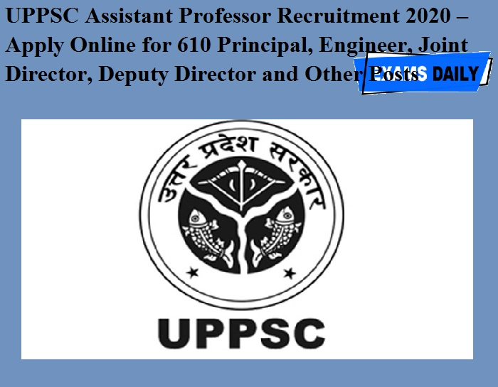 UPPSC Assistant Professor Recruitment 2020 OUT – Apply Online for 610 Principal, Engineer, Joint Director, Deputy Director and Other Posts