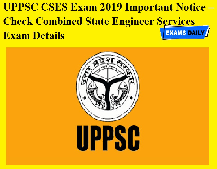 UPPSC CSES Exam 2019 Important Notice OUT – Check Combined State Engineer Services Exam Details