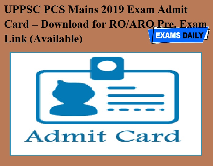 UPPSC PCS Mains 2019 Exam Admit Card – Download for RO-ARO Pre. Exam Link (Available)