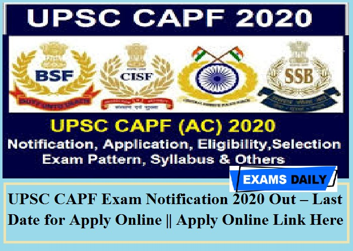 UPSC CAPF Exam Notification 2020 Out – Last Date for Apply Online Apply Online Link Here