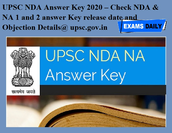 UPSC NDA Answer Key 2020 – Check NDA & NA 1 and 2 answer Key release date and Objection Details@ upsc.gov.in