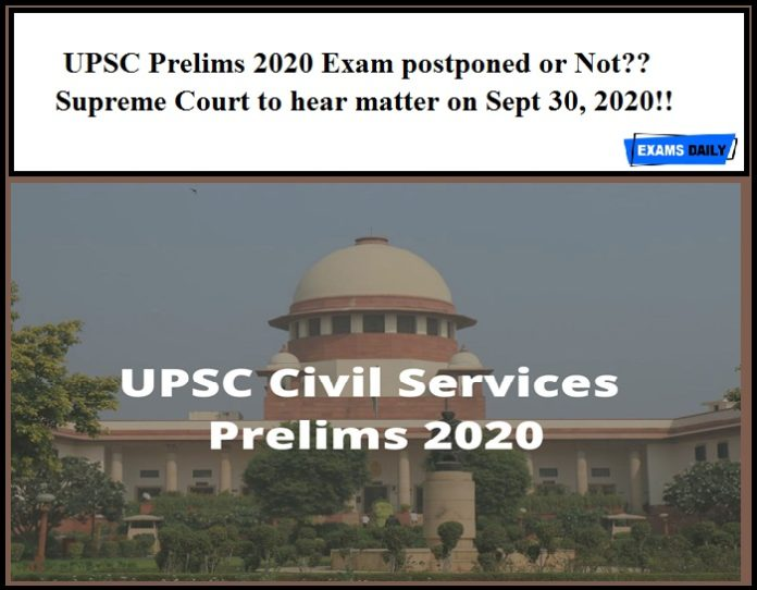 UPSC Prelims 2020 Exam postponed or Not – Supreme Court to hear matter on Sept 30, 2020!!