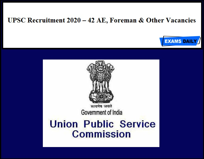 UPSC Recruitment 2020 Out – 42 AE, Foreman & Other Vacancies