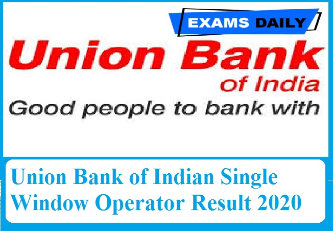 Union Bank of Indian Single Window Operator Result 2020 Out – Download Medical Fitness Certificate Form Here!!!