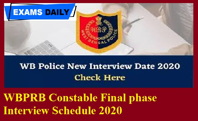 WBPRB Constable Final phase Interview Schedule 2020