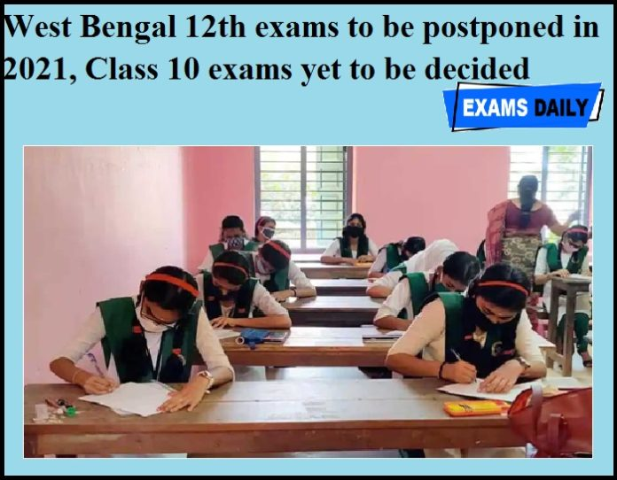 West Bengal 12th exams to be postponed in 2021, Class 10 exams yet to be decided