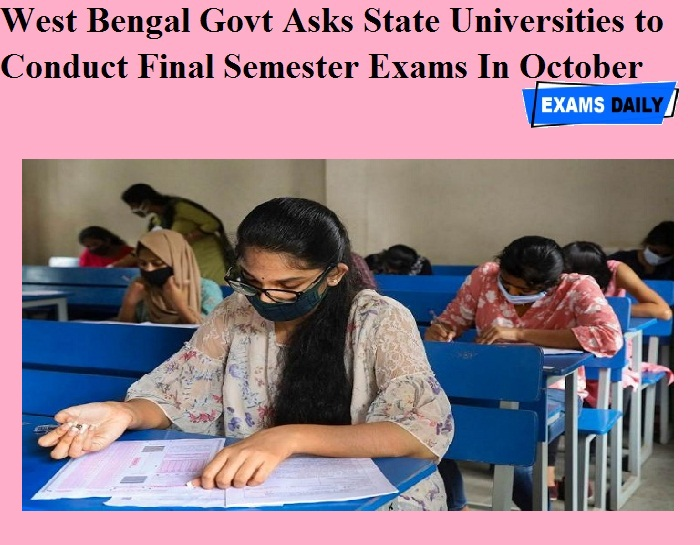 West Bengal Govt Asks State Universities to Conduct Final Semester Exams In October