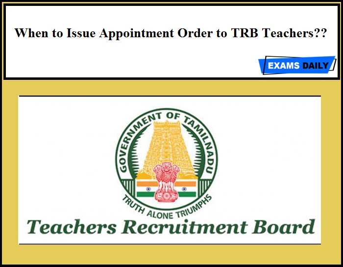 When to Issue Appointment Order to TRB Teachers??