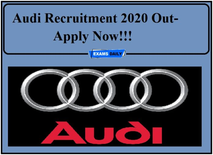 Audi Recruitment 2020 Out- Apply Now!!!