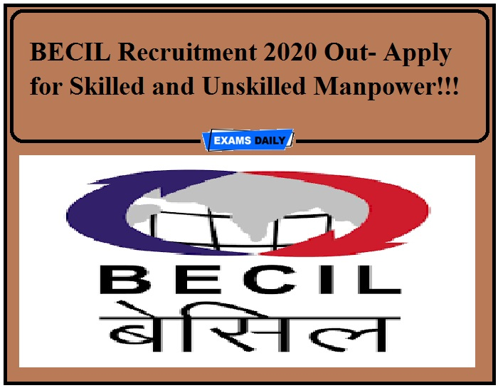 BECIL Recruitment 2020 Out- Apply for Skilled and Unskilled Manpower!!!