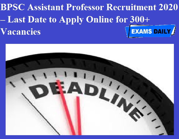BPSC Assistant Professor Recruitment 2020 OUT – Last Date to Apply Online for 300+ Vacancies
