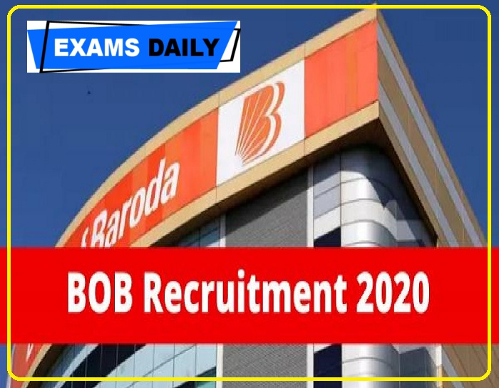 Bank Of Baroda Recruitment 2020 Out – Last Date for Apply Online Here!!!!